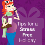 Tips for managing holiday stress during pregnancy